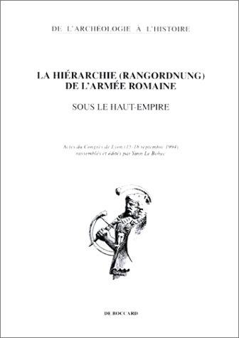 La hirarchie (Rangordnung) de l'arme romaine sous le Haut-Empire : Actes du Congrs de Lyon (15-18 septembre 1994)