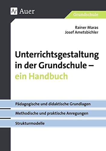 Unterrichtsgestaltung in der Grundschule. Ein Handbuch: Pädagogische und didaktische Grundlagen - methodische und praktische Anregungen. Strukturmodelle (1. bis 4. Klasse)