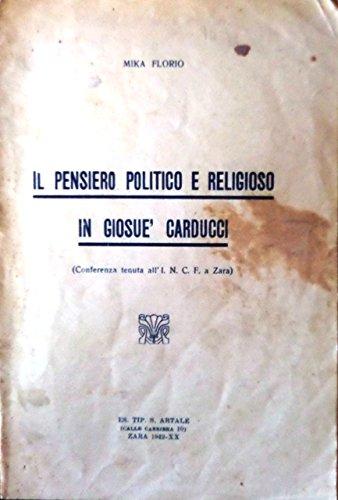 Il pensiero politico e religioso in Giosu Carducci. Conferenza tenuta allI. N. C. F. a Zara.