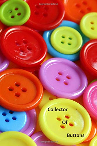 Collector Of Buttons: A Colorful Collection of Buttons on the Cover  of this Lined Notebook To Write In For Notes / Lists / Important Dates / Thoughts ... 121 Pages for Your Collection for Men / Women