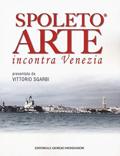 Spoleto arte incontra Venezia. Ediz. a colori (Cataloghi d'Arte)