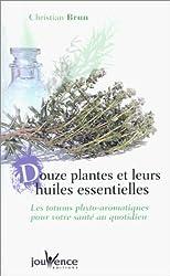 Douze Plantes et leurs Huiles essentielles : Les Totums phyto-aromatiques pour votre santé au quotidien