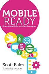 Mobile Ready: Connecting with the Untethered Consumer by Scott Bales (2014-08-02)