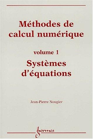 Méthodes de calcul numérique. Volume 1, Systèmes d'équations