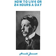 How to Live on 24 Hours a Day (Annotated) (English Edition)