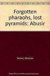 Forgotten pharaohs, lost pyramids: Abusir