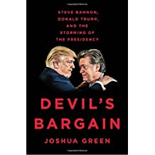 Devil's Bargain: Steve Bannon, Donald Trump, and the Storming of the Presidency