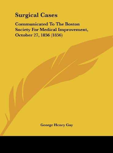Surgical Cases: Communicated To The Boston Society For Medical Improvement, October 27, 1856 (1856)