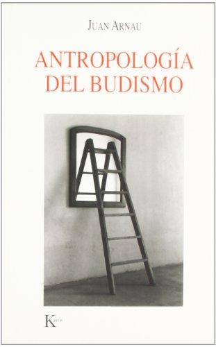 Antropología Del Budismo (Ensayo) por Juan Arnau Navarro