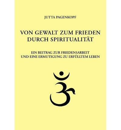 Von Gewalt Zum Frieden Durch Spiritualitt (German) Pagenkopf, Jutta ( Author ) Jul-22-2005 Paperback