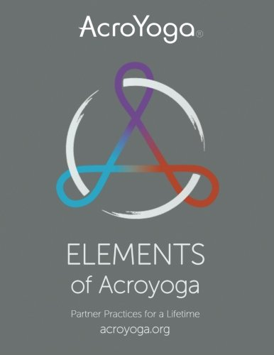 Elements of AcroYoga: Partner Practices for a Lifetime