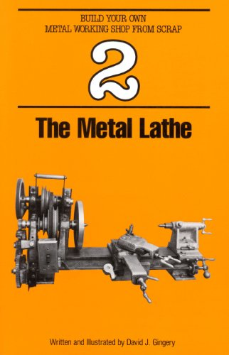 The Metal Lathe (Build Your Own Metal Working Shop From Scrap Series Book 2) (English Edition)