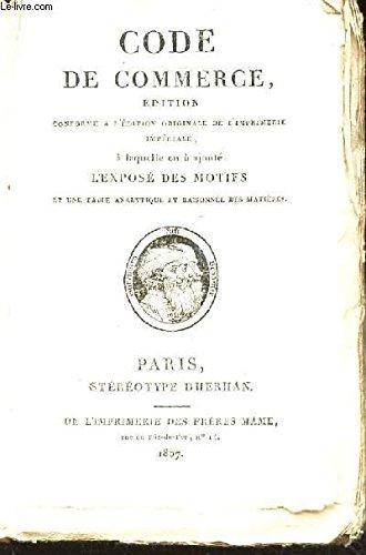CODE DE COMMERCE - Editin conforme al'edition oroginale de l'imprimerie impériale - a laquelle ont a ajouté l'Exposé des motifs et une table analytique et raisonnée des matières.