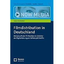 Filmdistribution in Deutschland: Die Zukunft des TV-Marktes im Zeitalter der Digitalisierung am Fallbeispiel Netflix (Now Media)