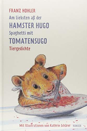 Am liebsten aß der Hamster Hugo Spaghetti mit Tomatensugo: Tiergedichte Spaghetti