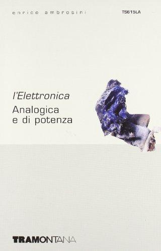 L'elettronica. Analogica e di potenza. Per gli Ist. tecnici e professionali
