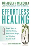 [Effortless Healing: 9 Simple Ways to Sidestep Illness, Shed Excess Weight and Help Your Body Fix Itself] (By: Joseph Mercola) [published: February, 2015]