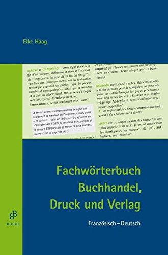 Fachwörterbuch Buchhandel, Druck und Verlag. Französisch-Deutsch