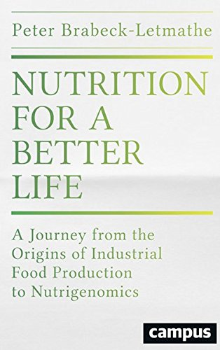 Nutrition for a Better Life: A Journey from the Origins of Industrial Food Production to the Nutrigenomic Diet of the Future por Peter Brabeck-Letmathe