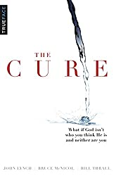 The Cure: What If God Isn't Who You Think He Is and Neither Are You?