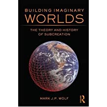 [(Building Imaginary Worlds: The Theory and History of Subcreation)] [ By (author) Mark J. P. Wolf ] [December, 2012]