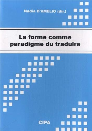 La forme comme paradigme du traduire : Actes du colloque, Mons, 29-31 octobre 2008