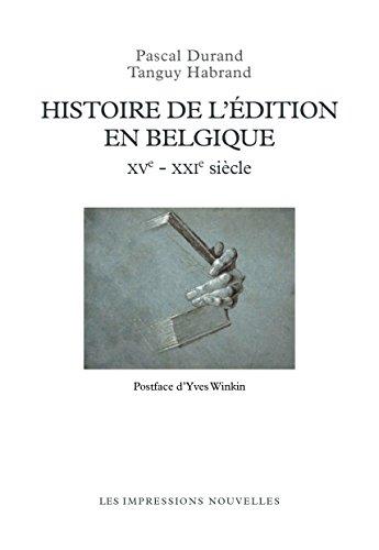 Histoire de l'édition en Belgique: XVe - XXIe siècles (Réflexions faites) par Pascal DURAND