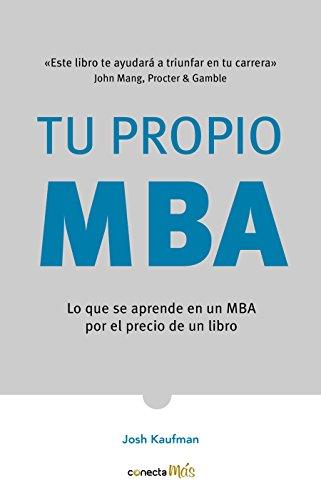 Tu Propio Mba: Lo Que Se Aprende En Un MBA Por El Precio de Un Libro / The Personal Mba: Master the Art of Business