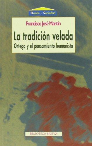 La tradición velada: Ortega y el pensamiento humanista (Razón y Sociedad)