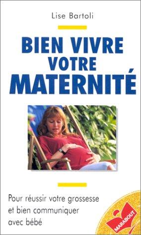 Bien vivre votre maternité par Lise Bartoli