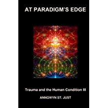 At Paradigm's Edge: Trauma and the Human Condition III by Anngwyn St. Just (2015-03-09)