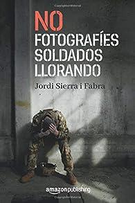 No fotografíes soldados llorando par Jordi Sierra i Fabra