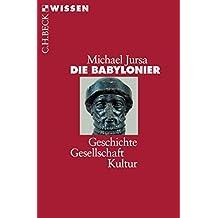 Die Babylonier: Geschichte, Gesellschaft, Kultur (Beck'sche Reihe)