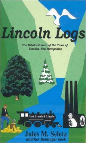 lincoln-logs-the-establishment-of-the-town-of-lincoln-new-hampshire-historical-fiction