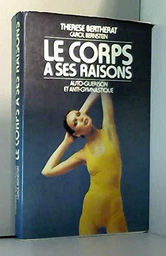 Le Corps a ses raisons : Auto-guérison et anti-gymnastique par Thérèse BERTHERAT (Relié)