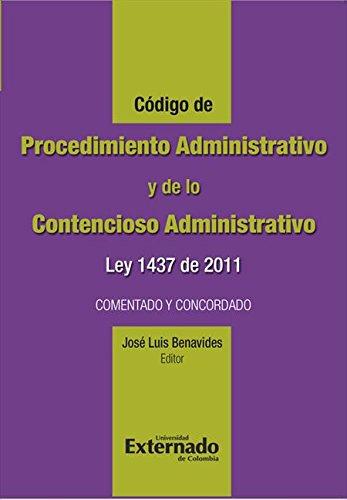 Código de Procedimiento Administrativo y de lo Contencioso Administrativo.  Ley 1437 de 2011. Comentado y concordado por José Luis Benavides