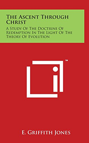 The Ascent Through Christ: A Study of the Doctrine of Redemption in the Light of the Theory of Evolution