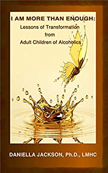 I AM MORE THAN ENOUGH: Lessons of Transformation from Adult Children of Alcoholics (English Edition) par [Jackson, Daniella]