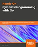 Hands-On Systems Programming with Go: Build modern and concurrent applications for UNIX and Linux systems using Golang (English Edition)