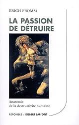 La passion de détruire : Anatomie de la destructivité humaine