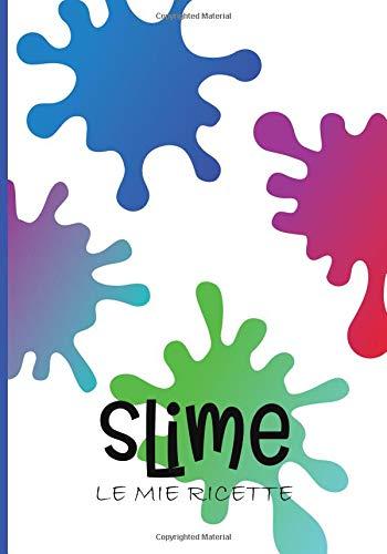 Slime, Le mie Ricette: Quaderno Prestampato per le TUE ricette Slime preferite! Copertina Slime Multicolor. (Multicolor Glitter Handwerk)