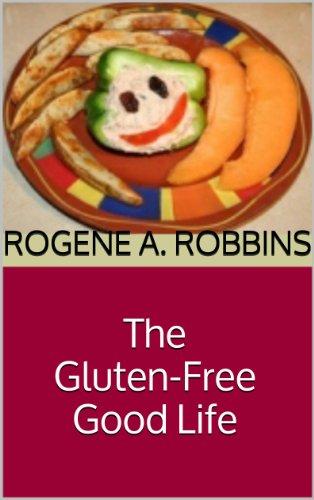 The Gluten-Free Good Life (English Edition)