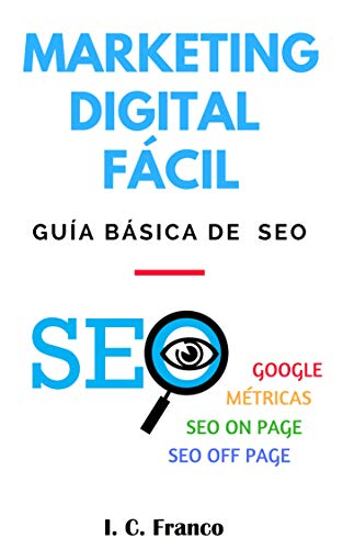 Marketing Digital Fácil: Guía básica de SEO por I. C. Franco