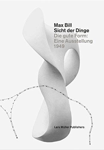 Max Bill. Sicht der Dinge: Die gute Form: Eine Ausstellung 1949 Buch-Cover