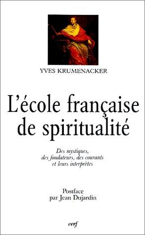 L'ECOLE FRANÇAISE DE SPIRITUALITE. Des mystiques, des fondateurs, des courants et leurs interprètes