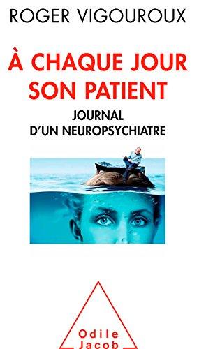 À chaque jour son patient: Journal d'un neuropsychiatre