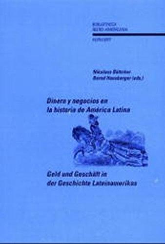 Geld und Geschäft in der Geschichte Lateinamerikas /Dinero y negocios en la historia de América Latina: Zwanzig Aufsätze, gewidmet Reinhard Liehr ... Reinhard Liehr (Bibliotheca Ibero-Americana)