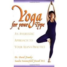 Yoga for your Type: An Ayurvedic Approach to Your Asana Practice by Dr. David Dr. Frawley (2001-10-31)