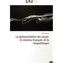 La galvanisation du corps: le cinéma français et la biopolitique (Omn.Univ.Europ.)