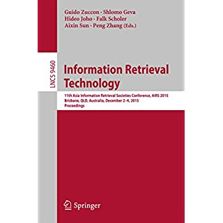 Information Retrieval Technology: 11th Asia Information Retrieval Societies Conference, AIRS 2015, Brisbane, QLD, Australia, December 2-4, 2015. Proceedings ... Notes in Computer Science Book 9460)
